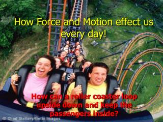 How Force and Motion effect us every day!