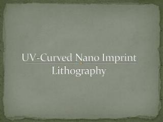 UV-Curved  Nano  Imprint Lithography