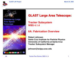 GLAST Large Area Telescope: Tracker Subsystem WBS 4.1.4 6A: Fabrication Overview Robert Johnson Santa Cruz Institute fo