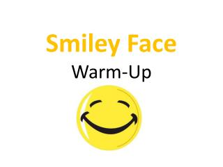 Smiley Face  Warm-Up