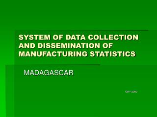 SYSTEM OF DATA COLLECTION AND DISSEMINATION OF MANUFACTURING STATISTICS