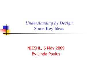 Understanding by Design Some Key Ideas