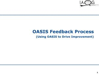 OASIS Feedback Process (Using OASIS to Drive Improvement)