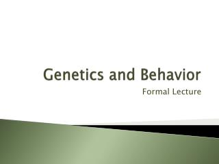 Genetics and Behavior