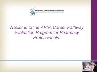 Welcome to the  APhA Career Pathway Evaluation Program for Pharmacy Professionals!