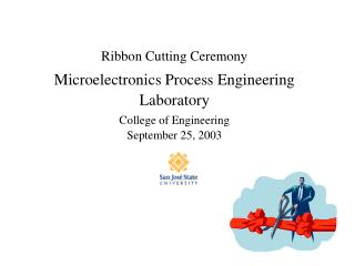 Ribbon Cutting Ceremony Microelectronics Process Engineering Laboratory College of Engineering September 25, 2003