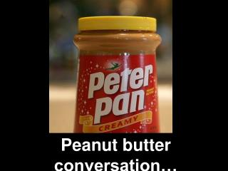 Peanut butter conversation…