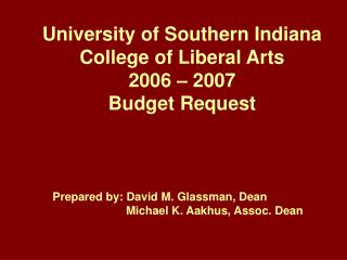 University of Southern Indiana College of Liberal Arts 2006 – 2007 Budget Request
