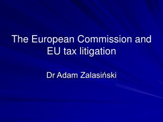 The European Commission and EU tax litigation