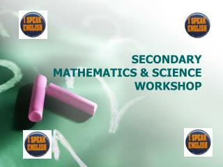 SECONDARY MATHEMATICS & SCIENCE WORKSHOP
