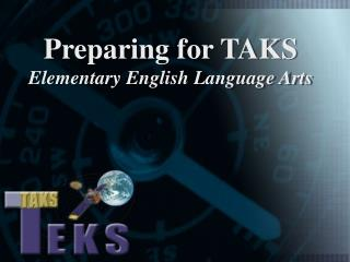Preparing for TAKS  Elementary English Language Arts