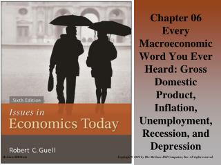 Chapter 06 Every Macroeconomic Word You Ever Heard: Gross Domestic Product, Inflation, Unemployment, Recession, and Dep