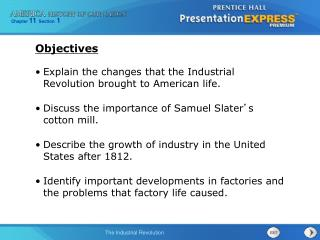 Explain the changes that the Industrial Revolution brought to American life. Discuss the importance of Samuel Slater ' s