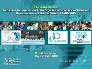 Mirta Roses  Periago          Director. PAHO/WHO         			Washington D.C. 15 September  2010
