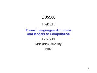 CD5560 FABER Formal Languages, Automata  and Models of Computation Lecture 15 Mälardalen University 2007