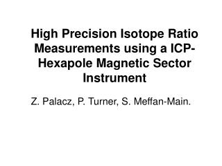 High Precision Isotope Ratio Measurements using a ICP-Hexapole ...