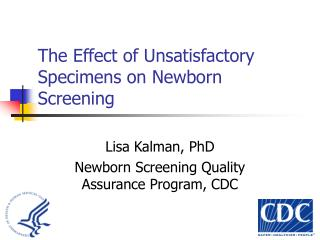 The Effect of Unsatisfactory Specimens on Newborn Screening