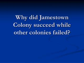 Why did Jamestown Colony succeed while other colonies failed?
