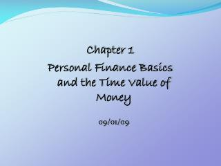Chapter 1 Personal Finance Basics and the Time Value of Money 09/01/09