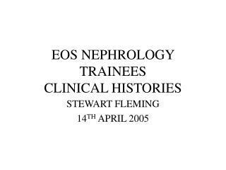 EOS NEPHROLOGY TRAINEES CLINICAL HISTORIES