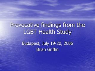 Provocative findings from the LGBT Health Study