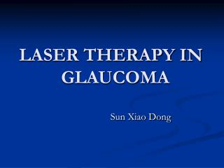 LASER THERAPY IN           GLAUCOMA