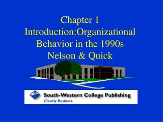Chapter 1 Introduction:Organizational Behavior in the 1990s Nelson & Quick
