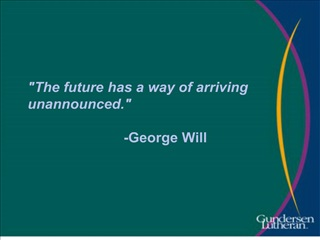 The future has a way of arriving unannounced.      -George Will