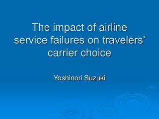 The impact of airline service failures on travelers' carrier choice