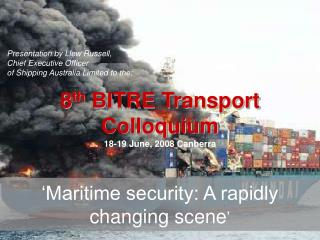 Presentation by Llew Russell,  Chief Executive Officer  of Shipping Australia Limited to the: 8 th  BITRE Transport Col
