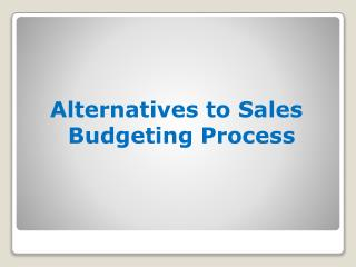 Alternatives to Sales Budgeting Process