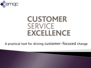 A practical  t ool for driving  customer-focused  change