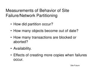 Measurements of Behavior of Site Failure/Network Partitioning