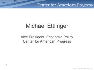 Michael Ettlinger Vice President, Economic Policy Center for American Progress