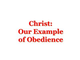 Christ:  Our Example  of Obedience