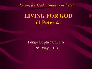 Living for God – Studies in 1 Peter LIVING FOR GOD (1 Peter 4)