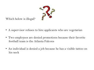 Which below is illegal?   A supervisor refuses to hire applicants who are vegetarian   Two employees are denied promoti