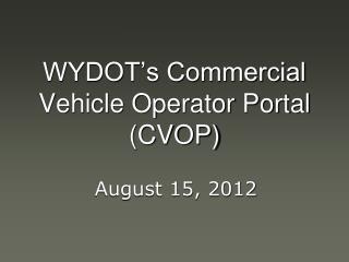 WYDOT's Commercial Vehicle Operator Portal (CVOP)
