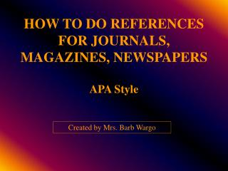 HOW TO DO REFERENCES FOR JOURNALS, MAGAZINES, NEWSPAPERS APA Style
