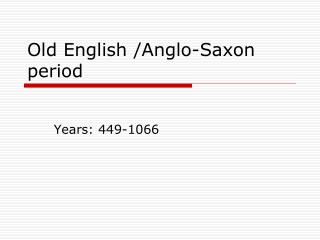 Old English /Anglo-Saxon period