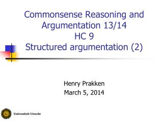 Commonsense Reasoning and Argumentation 13/14 HC 9 Structured argumentation (2)