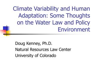 Climate Variability and Human Adaptation: Some Thoughts on the Water Law and Policy Environment
