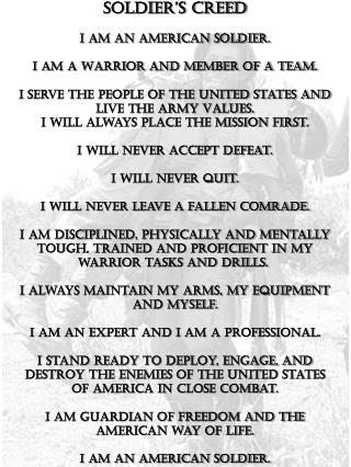 Soldier's Creed I am an American Soldier. I am a Warrior and member of a team.  I serve the people of the United States