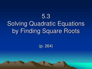 5.3  Solving Quadratic Equations by Finding Square Roots
