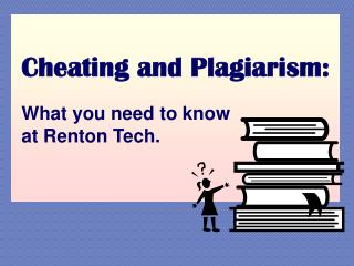 Cheating and Plagiarism: What you need to know                           at Renton Tech.