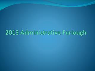 2013 Administrative Furlough