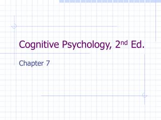 Cognitive Psychology, 2 nd  Ed.