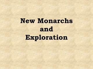 New Monarchs  and  Exploration