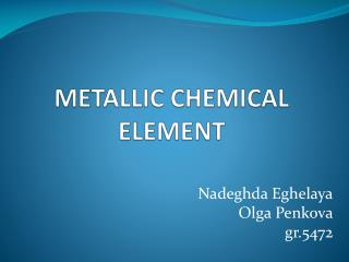 METALLIC CHEMICAL ELEMENT