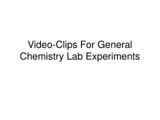 Video-Clips For General Chemistry Lab Experiments